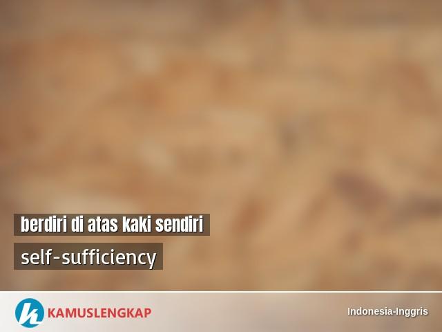 Arti Kata Berdiri Di Atas Kaki Sendiri Dalam Kamus Indonesia Inggris Terjemahan Dari Bahasa Indonesia Ke Bahasa Inggris Kamus Lengkap Online Semua Bahasa