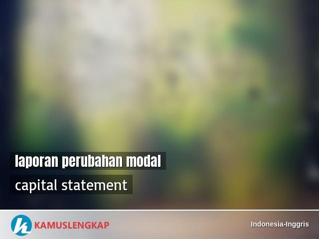 Arti Kata Laporan Perubahan Modal Dalam Kamus Indonesia Inggris Terjemahan Dari Bahasa Indonesia Ke Bahasa Inggris Kamus Lengkap Online Semua Bahasa