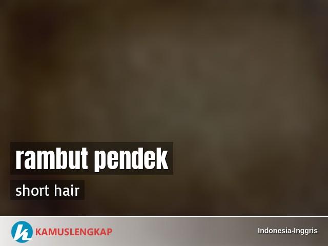Arti Kata Rambut Pendek Dalam Kamus Indonesia Inggris Terjemahan Dari Bahasa Indonesia Ke Bahasa Inggris Kamus Lengkap Online Semua Bahasa