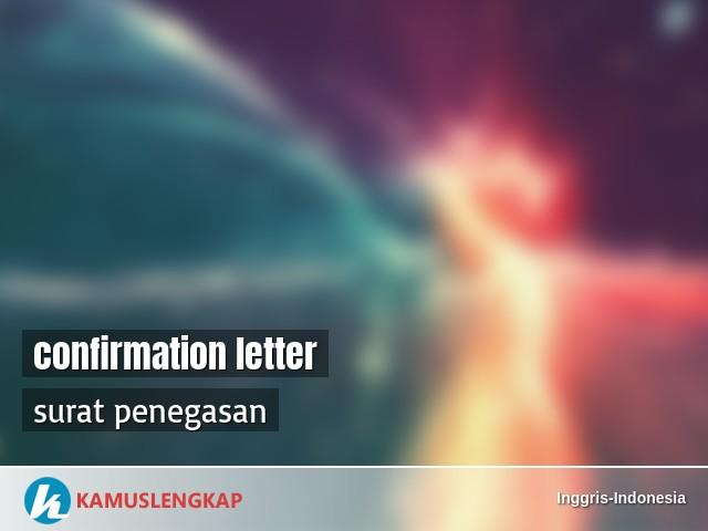 Arti Kata Confirmation Letter Dalam Kamus Inggris Indonesia Terjemahan Dari Bahasa Inggris Ke Bahasa Indonesia Kamus Bahasa Inggris Ke Bahasa Indonesia