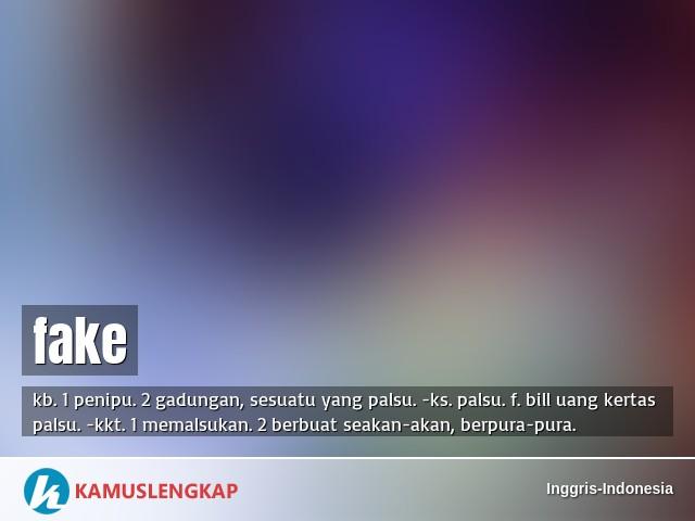 Arti Kata Fake Dalam Kamus Inggris Indonesia Terjemahan Dari Bahasa Inggris Ke Bahasa Indonesia Kamus Bahasa Inggris Ke Bahasa Indonesia