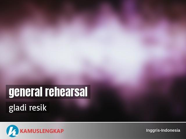 Arti Kata General Rehearsal Dalam Kamus Inggris Indonesia Terjemahan Dari Bahasa Inggris Ke Bahasa Indonesia Kamus Lengkap Online Semua Bahasa
