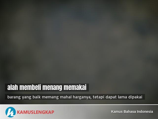 Arti Peribahasa Alah Membeli Menang Memakai Dalam Kamus Bahasa Indonesia Kamus Kbbi Online