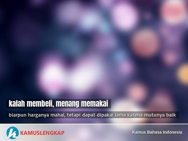 Arti Peribahasa Kalah Membeli Menang Memakai Dalam Kamus Bahasa Indonesia Kamus Kbbi Online