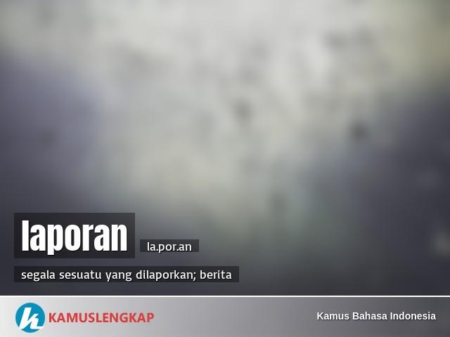 Arti Kata Laporan Dalam Kamus Bahasa Indonesia Kamus Kbbi Online