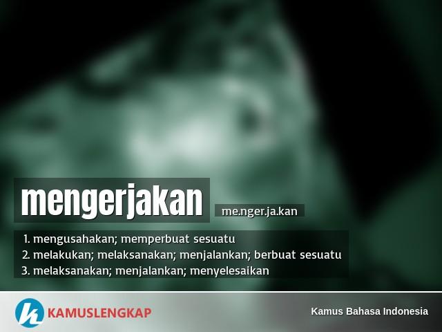 Arti Kata Mengerjakan Dalam Kamus Bahasa Indonesia Kamus Kbbi Online