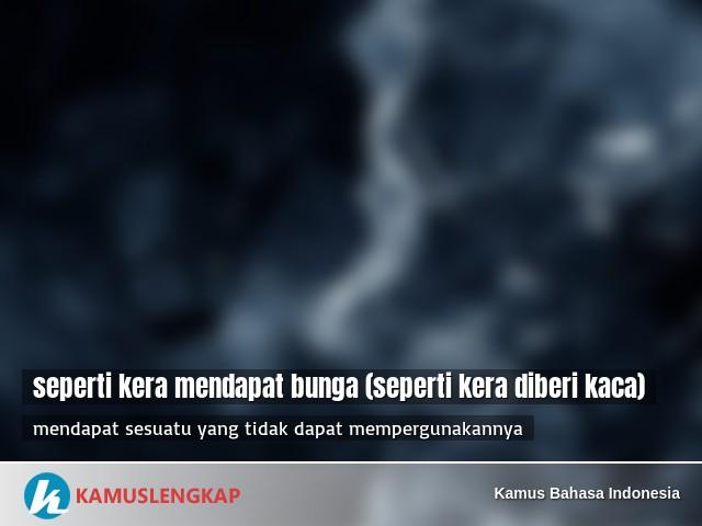 Arti Peribahasa Seperti Kera Mendapat Bunga Seperti Kera Diberi Kaca Dalam Kamus Bahasa Indonesia Kamus Kbbi Online