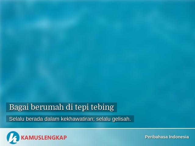 Arti Peribahasa Bagai Berumah Di Tepi Tebing Dalam Kamus Peribahasa Indonesia Terjemahan Kamus Lengkap Online Semua Bahasa