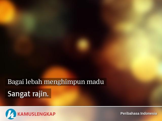 Arti Peribahasa Bagai Lebah Menghimpun Madu Dalam Kamus Peribahasa Indonesia Terjemahan Kamus Lengkap Online Semua Bahasa