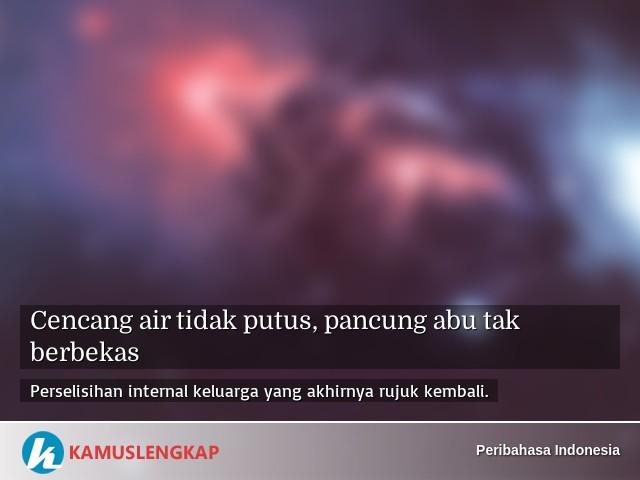 Arti Peribahasa Cencang Air Tidak Putus Pancung Abu Tak Berbekas Dalam Kamus Peribahasa Indonesia Terjemahan Kamus Lengkap Online Semua Bahasa