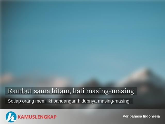Arti Peribahasa Rambut Sama Hitam Hati Masing Masing Dalam Kamus Peribahasa Indonesia Terjemahan Kamus Lengkap Online Semua Bahasa