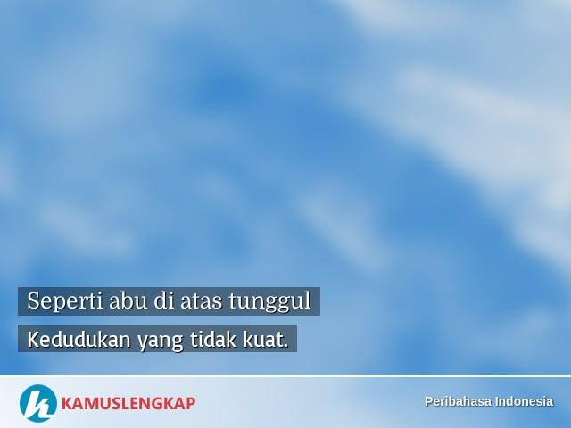 Arti Peribahasa Seperti Abu Di Atas Tunggul Dalam Kamus Peribahasa Indonesia Terjemahan Kamus Lengkap Online Semua Bahasa