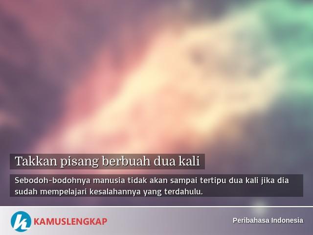 Arti Peribahasa Takkan Pisang Berbuah Dua Kali Dalam Kamus Peribahasa Indonesia Terjemahan Kamus Lengkap Online Semua Bahasa