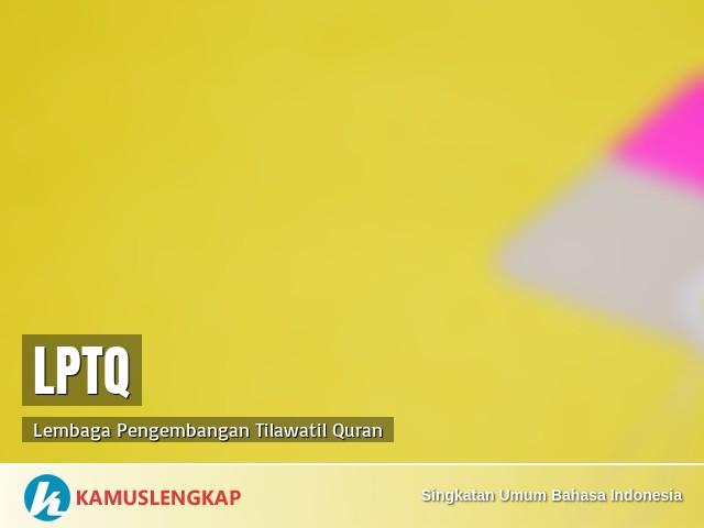 Apa Kepanjangan Singkatan Lptq Dalam Kamus Singkatan Umum Bahasa Indonesia Terjemahan Kamus Singkatan Bahasa Indonesia